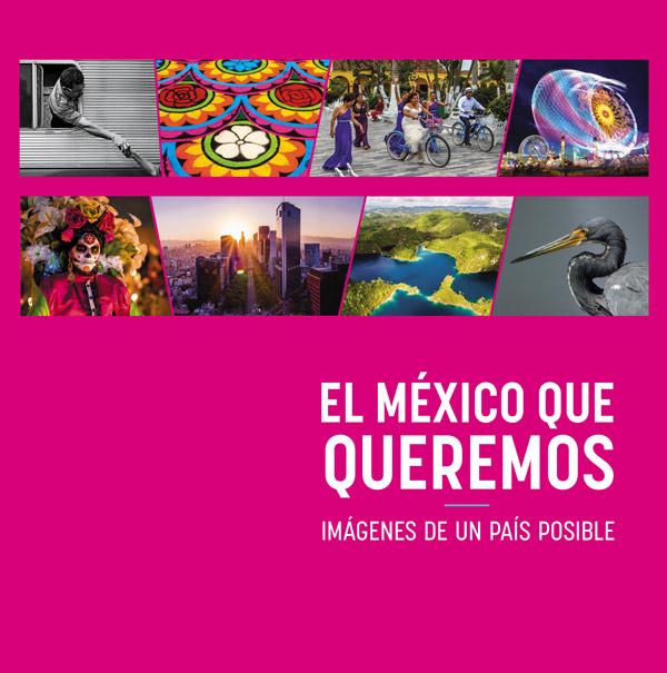 El México que queremos. Imágenes de un país posible.